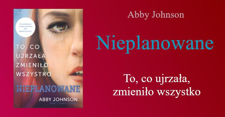 Abby Johnson, Nieplanowane
