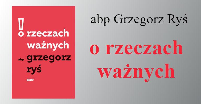 O rzeczach ważnych - abp Grzegorz Ryś